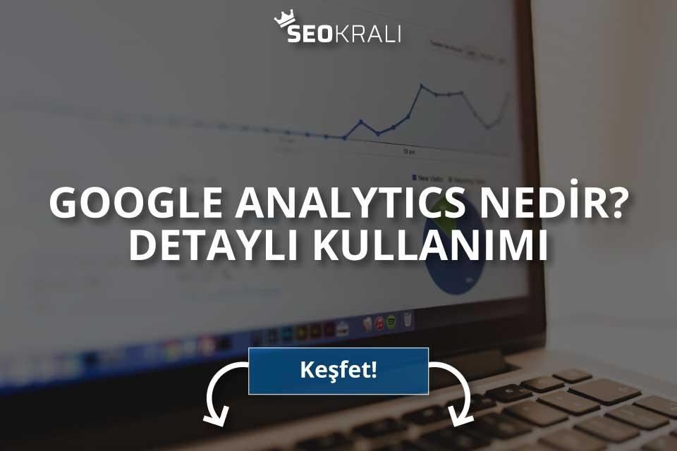 Google Analytics Nedir? Detaylı Kullanımı