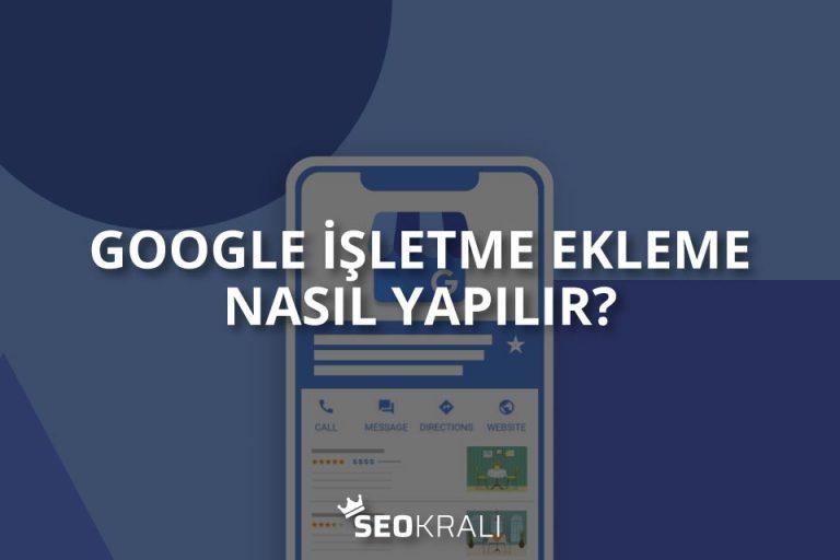 Google İşletme Ekleme Nasıl Yapılır?